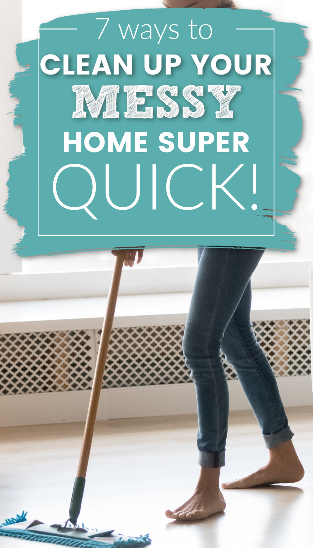 7 ways to clean your messy home super quick