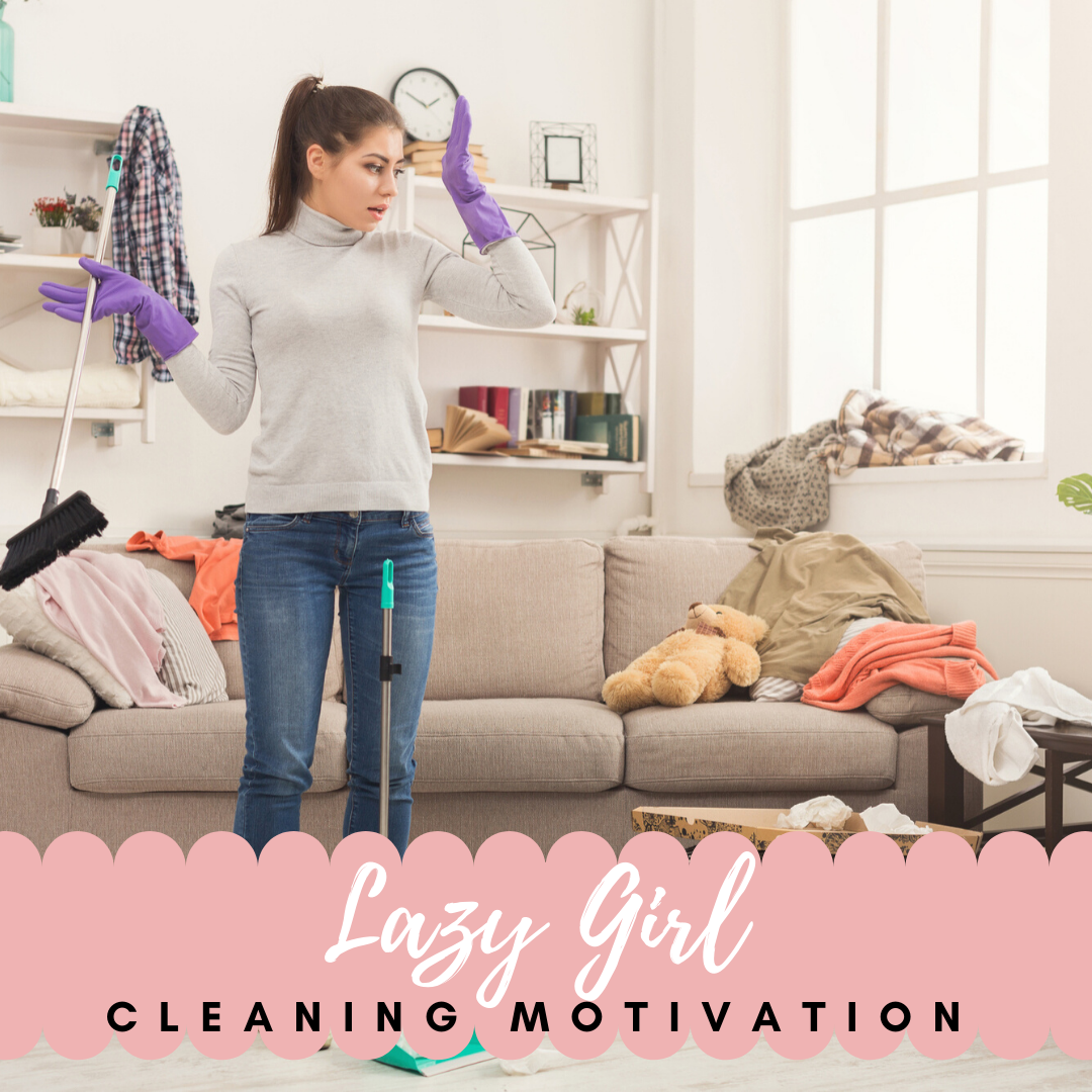 lazy girl cleaning motivation